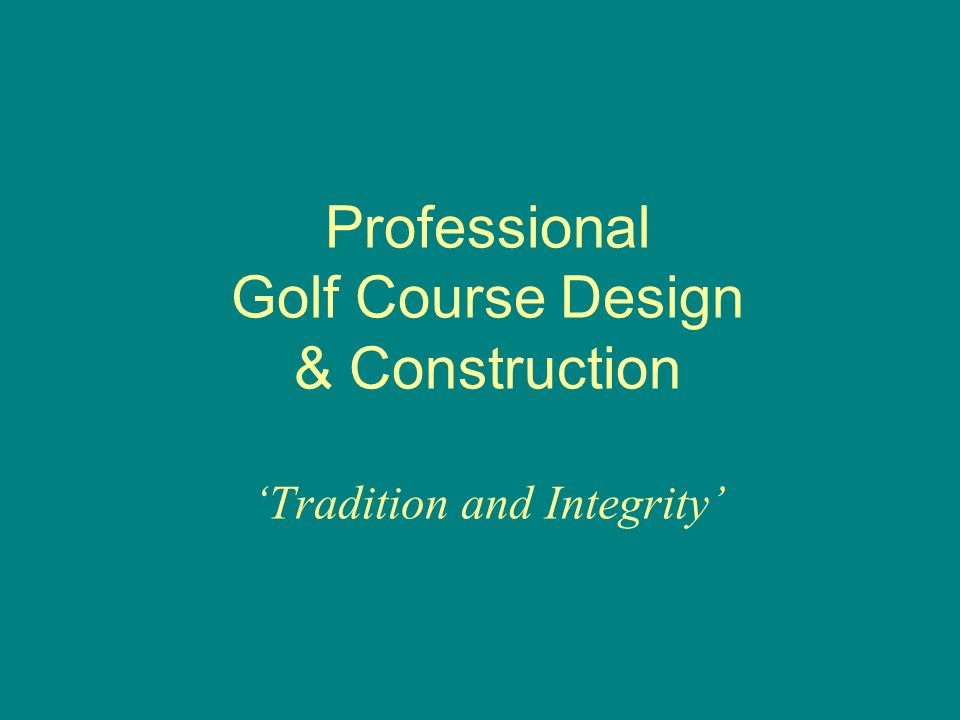 Professional Golf Course Design & Construction Tradition and Integrity