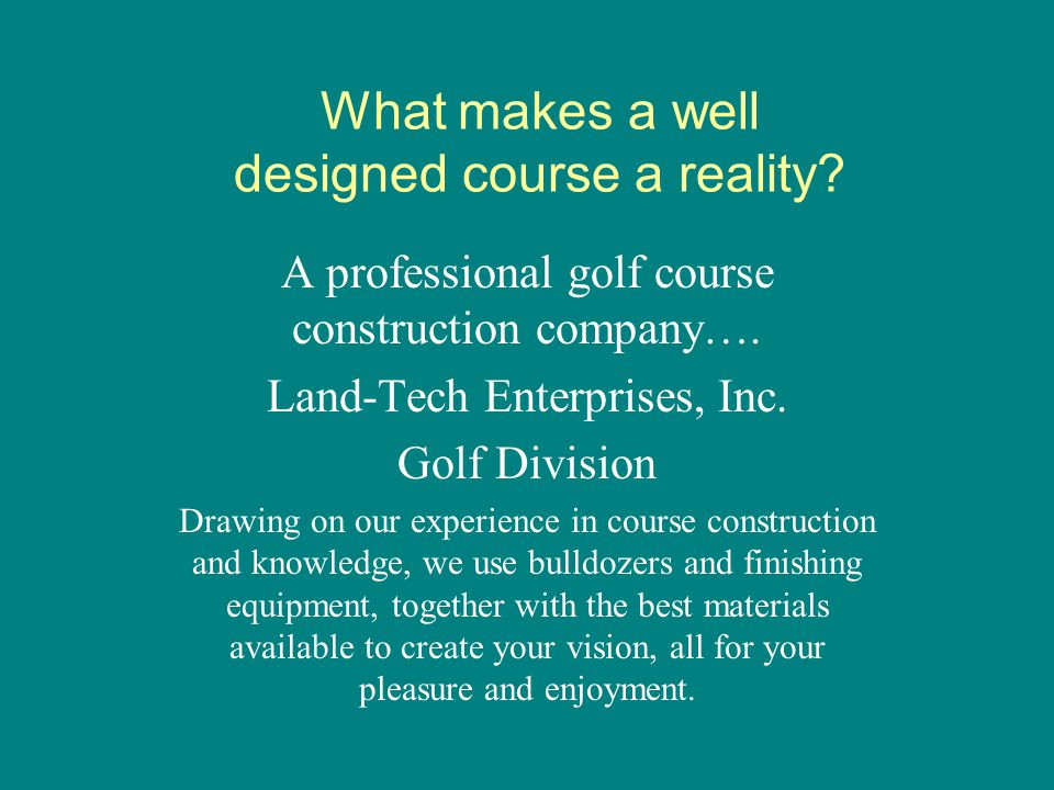 What makes a well designed course a reality.A professional golf course construction company….