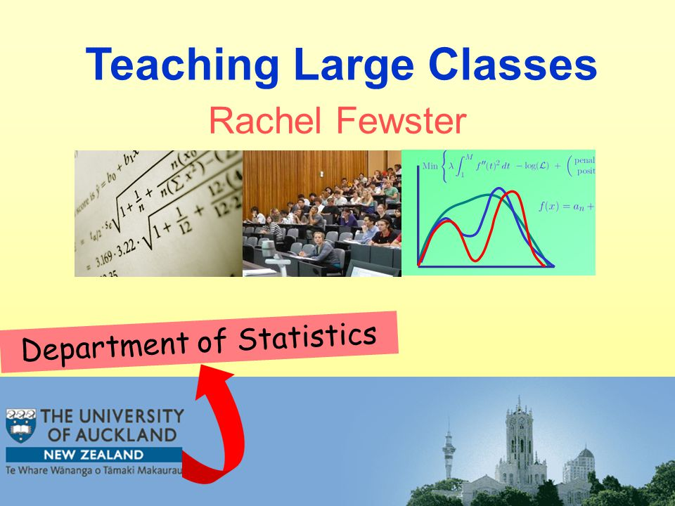 Teaching Large Classes Department of Statistics Rachel Fewster