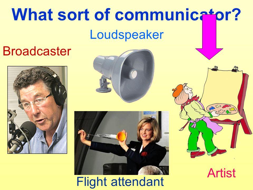 What sort of communicator Broadcaster Flight attendant Artist Loudspeaker