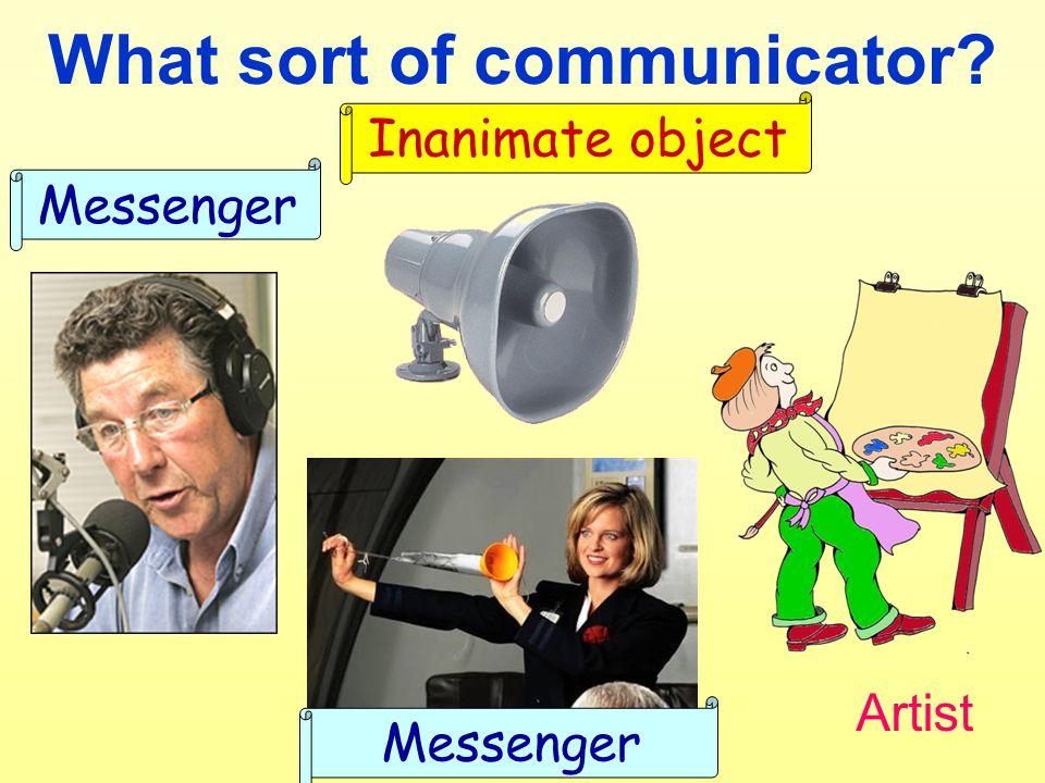 Broadcaster Flight attendant Artist Loudspeaker Messenger Inanimate object What sort of communicator