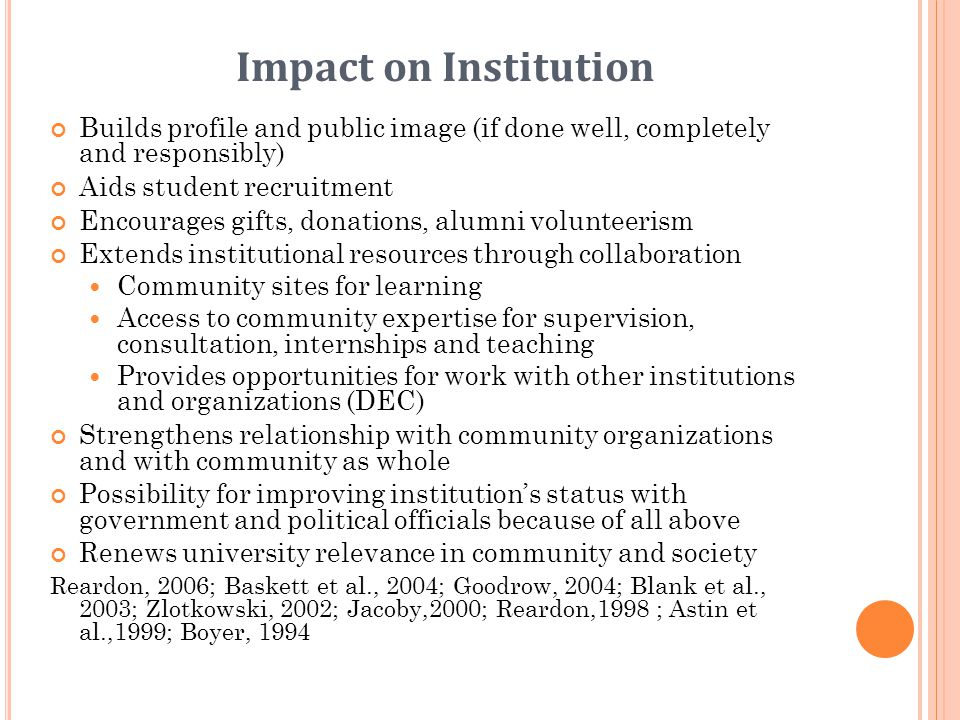 Impact on Institution Builds profile and public image (if done well, completely and responsibly) Aids student recruitment Encourages gifts, donations,