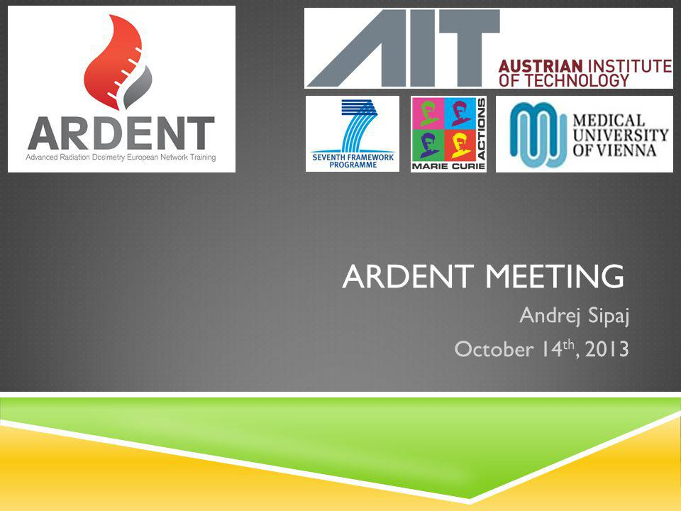 ARDENT MEETING Andrej Sipaj October 14 th, 2013