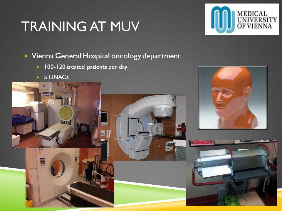TRAINING AT MUV Vienna General Hospital oncology department 100-120 treated patients per day 5 LINACs
