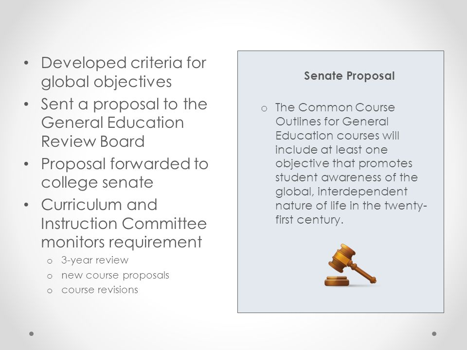 Senate Proposal o The Common Course Outlines for General Education courses will include at least one objective that promotes student awareness of the global, interdependent nature of life in the twenty- first century.