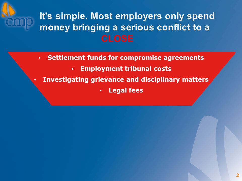2 Its simple. Most employers only spend money bringing a serious conflict to a CLOSE Settlement funds for compromise agreements Employment tribunal co