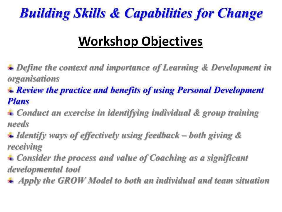 Workshop Objectives Define the context and importance of Learning & Development in organisations Define the context and importance of Learning & Devel