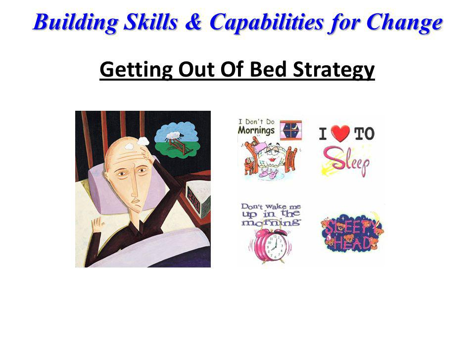 Building Skills & Capabilities for Change Getting Out Of Bed Strategy