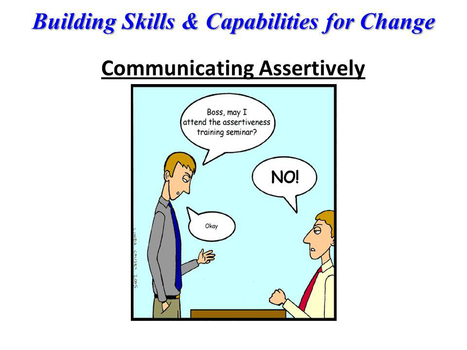 Building Skills & Capabilities for Change Communicating Assertively