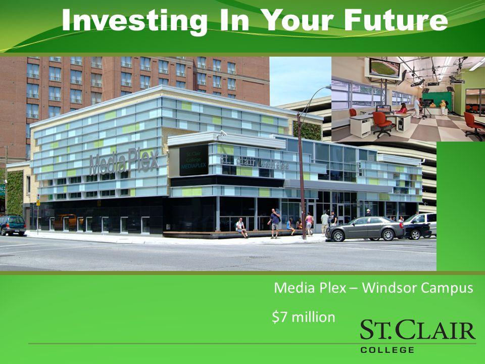 Media Plex – Windsor Campus $7 million Investing In Your Future