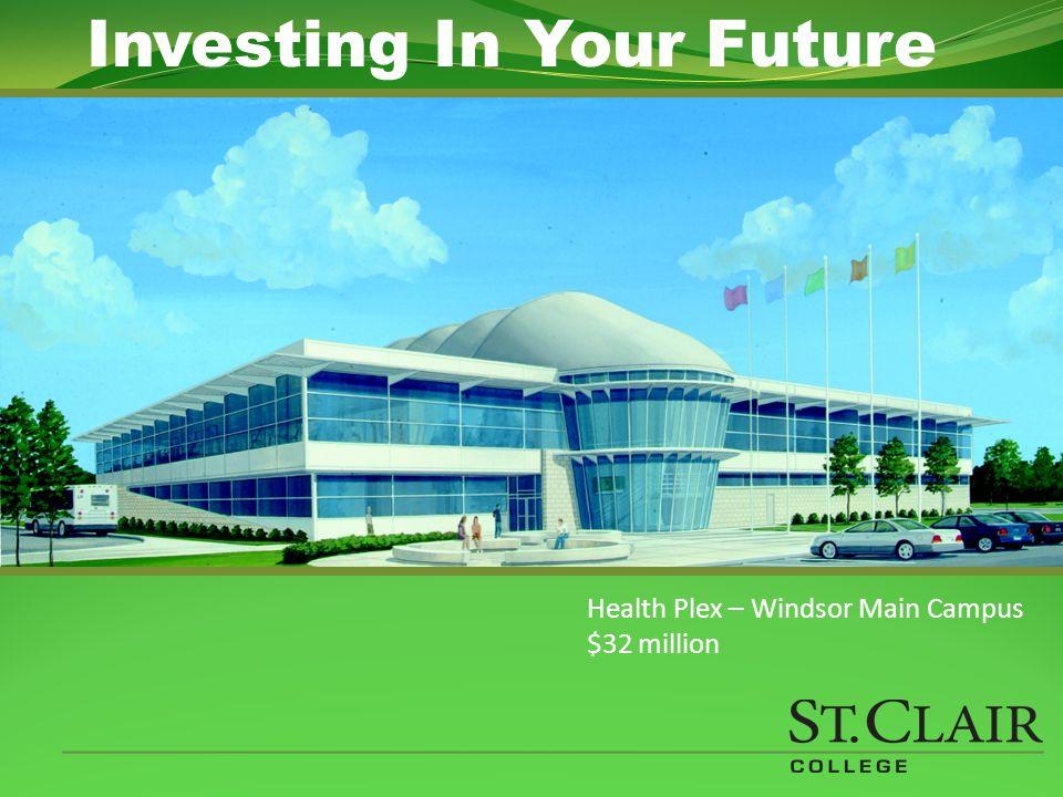 Health Plex – Windsor Main Campus $32 million Investing In Your Future