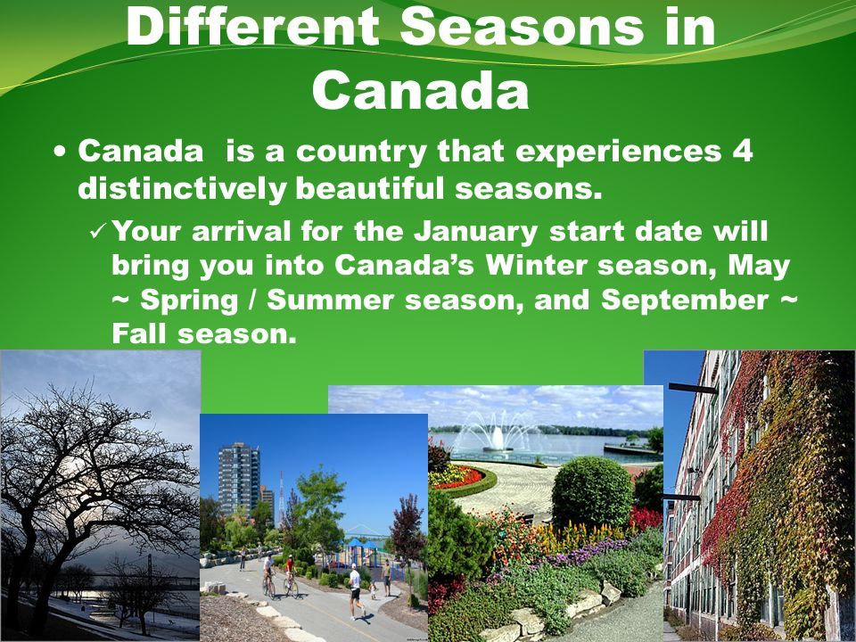 Different Seasons in Canada Canada is a country that experiences 4 distinctively beautiful seasons.