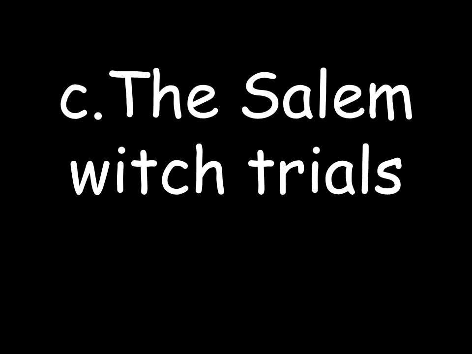 c.The Salem witch trials
