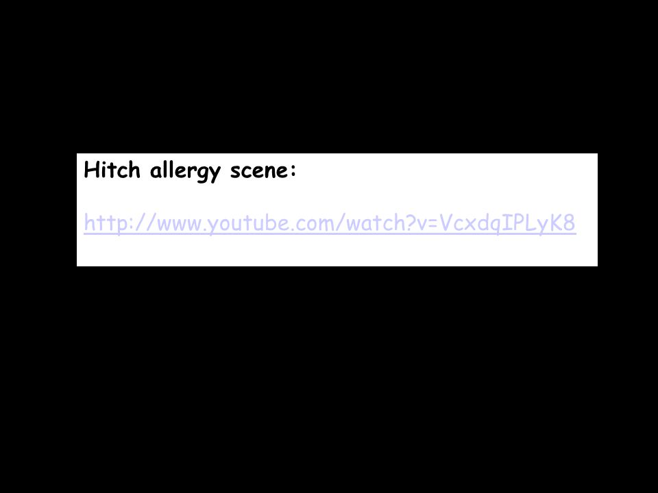 Hitch allergy scene: http://www.youtube.com/watch?v=VcxdqIPLyK8
