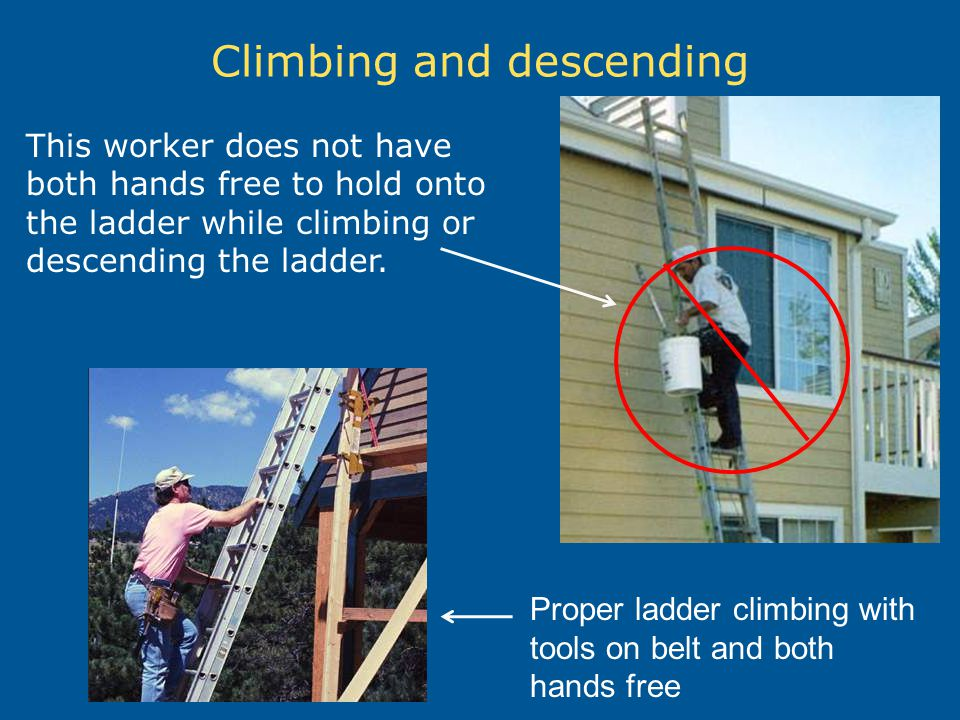 Climbing and descending This worker does not have both hands free to hold onto the ladder while climbing or descending the ladder. Proper ladder climb