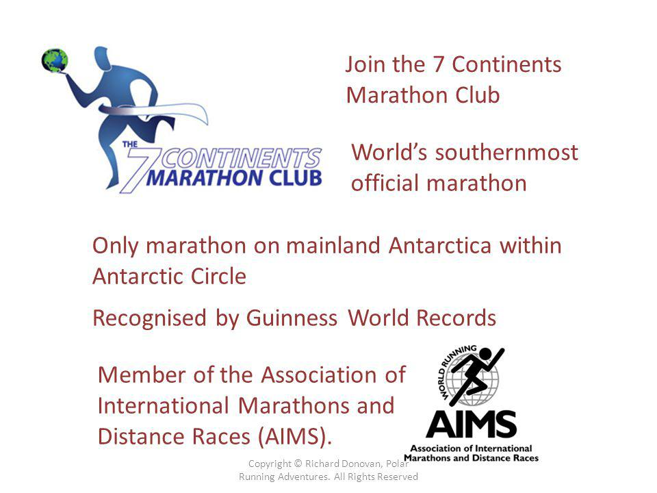 Join the 7 Continents Marathon Club Member of the Association of International Marathons and Distance Races (AIMS).