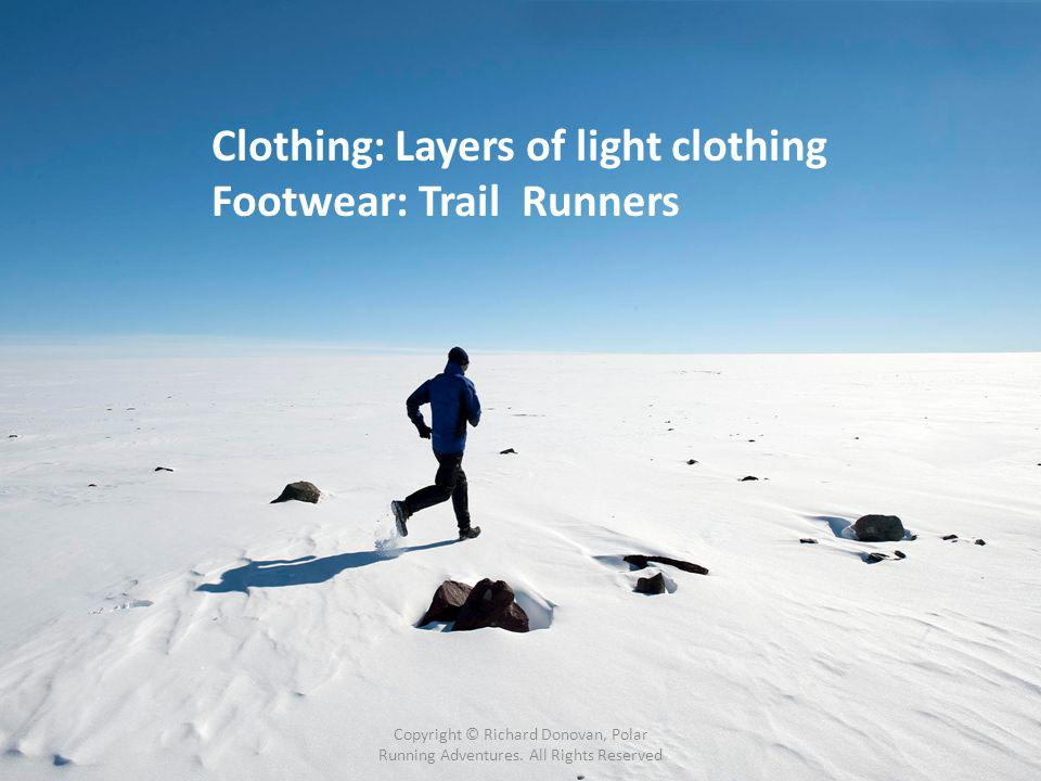 Clothing: Layers of light clothing Footwear: Trail Runners Copyright © Richard Donovan, Polar Running Adventures.
