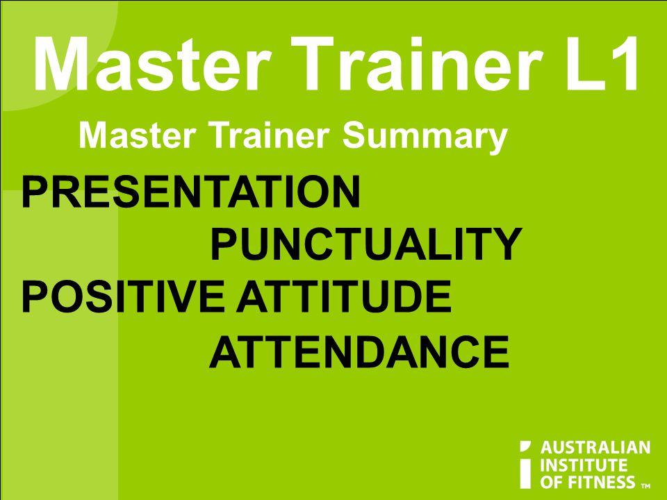 Master Trainer L1 Master Trainer Summary PRESENTATION PUNCTUALITY POSITIVE ATTITUDE ATTENDANCE