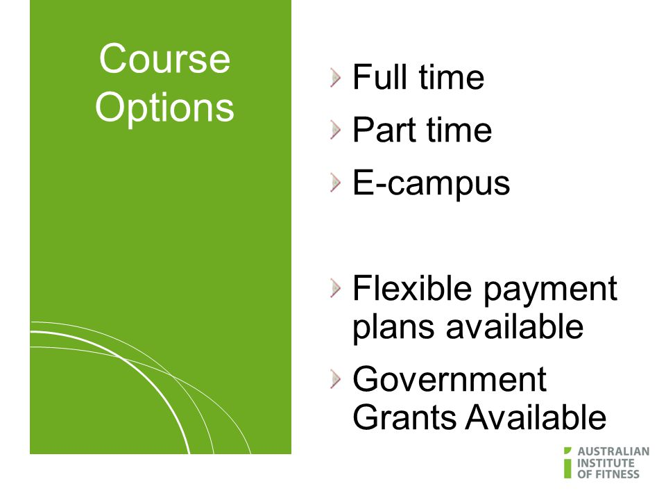 Course Options Full time Part time E-campus Flexible payment plans available Government Grants Available
