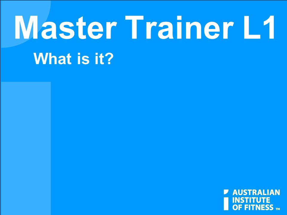 Master Trainer L1 Combination of Certificate III, Certificate IV PLUS The Institutes Recognition Certification of Master Trainer What is it?