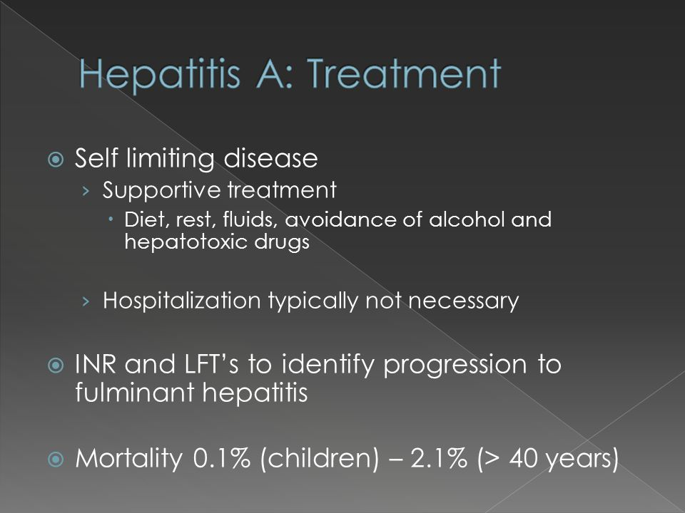 Self limiting disease Supportive treatment Diet, rest, fluids, avoidance of alcohol and hepatotoxic drugs Hospitalization typically not necessary INR