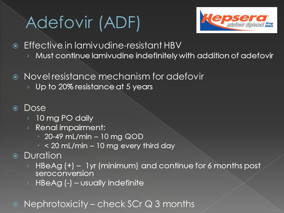 Effective in lamivudine-resistant HBV Must continue lamivudine indefinitely with addition of adefovir Novel resistance mechanism for adefovir Up to 20