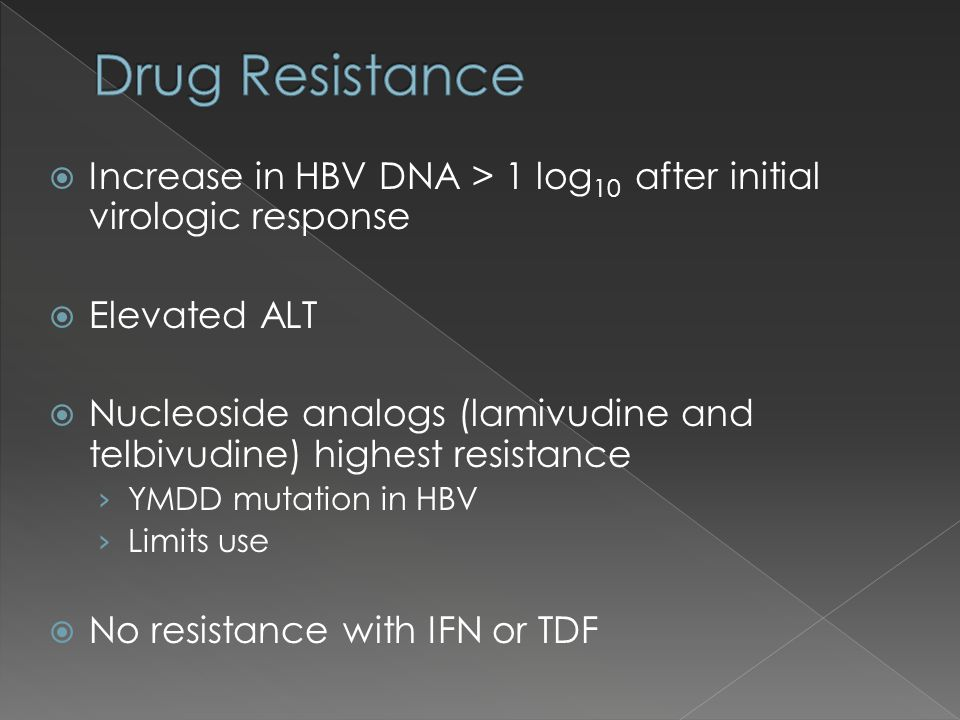 Increase in HBV DNA > 1 log 10 after initial virologic response Elevated ALT Nucleoside analogs (lamivudine and telbivudine) highest resistance YMDD m
