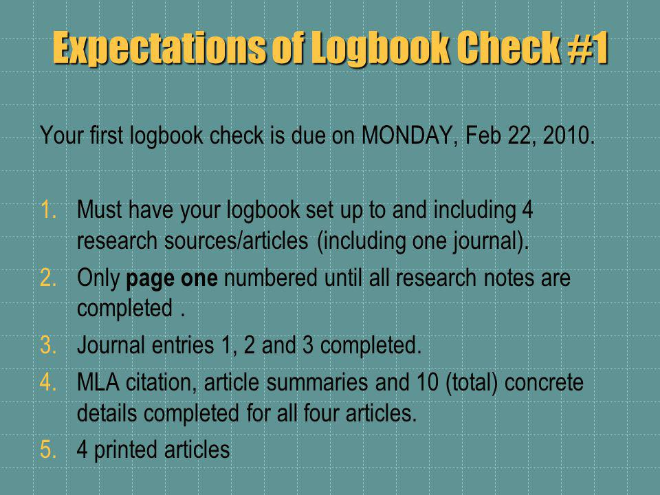 Expectations of Logbook Check #1 Your first logbook check is due on MONDAY, Feb 22, 2010.