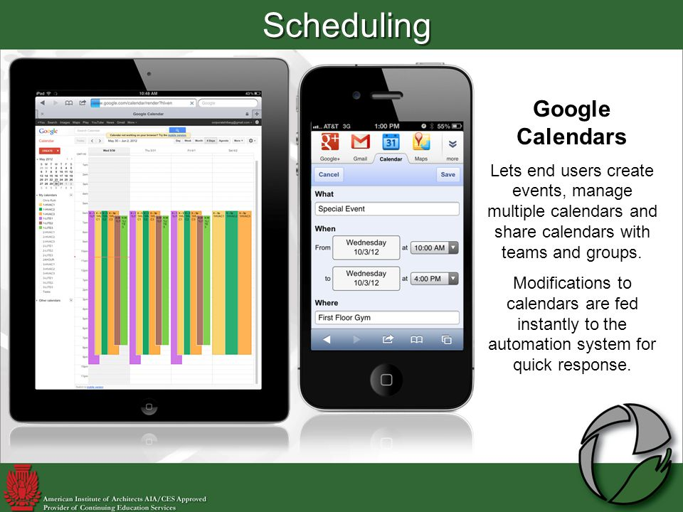 Scheduling Google Calendars Lets end users create events, manage multiple calendars and share calendars with teams and groups.