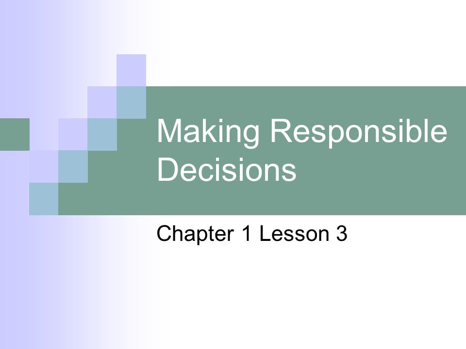 Making Responsible Decisions Chapter 1 Lesson 3