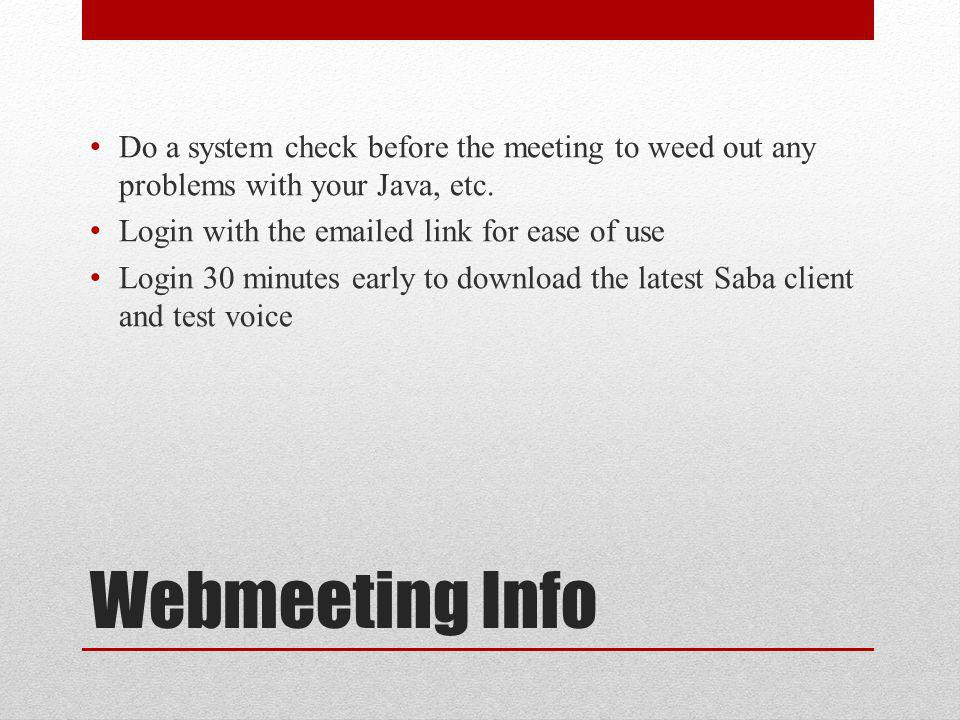 Webmeeting Info Do a system check before the meeting to weed out any problems with your Java, etc.