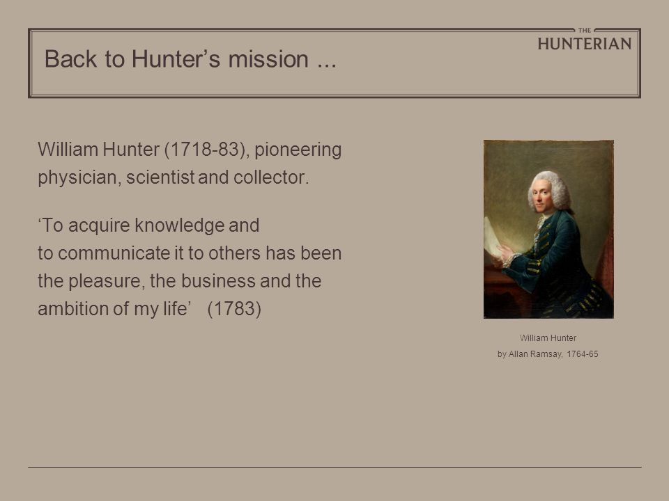 Back to Hunters mission...William Hunter (1718-83), pioneering physician, scientist and collector.