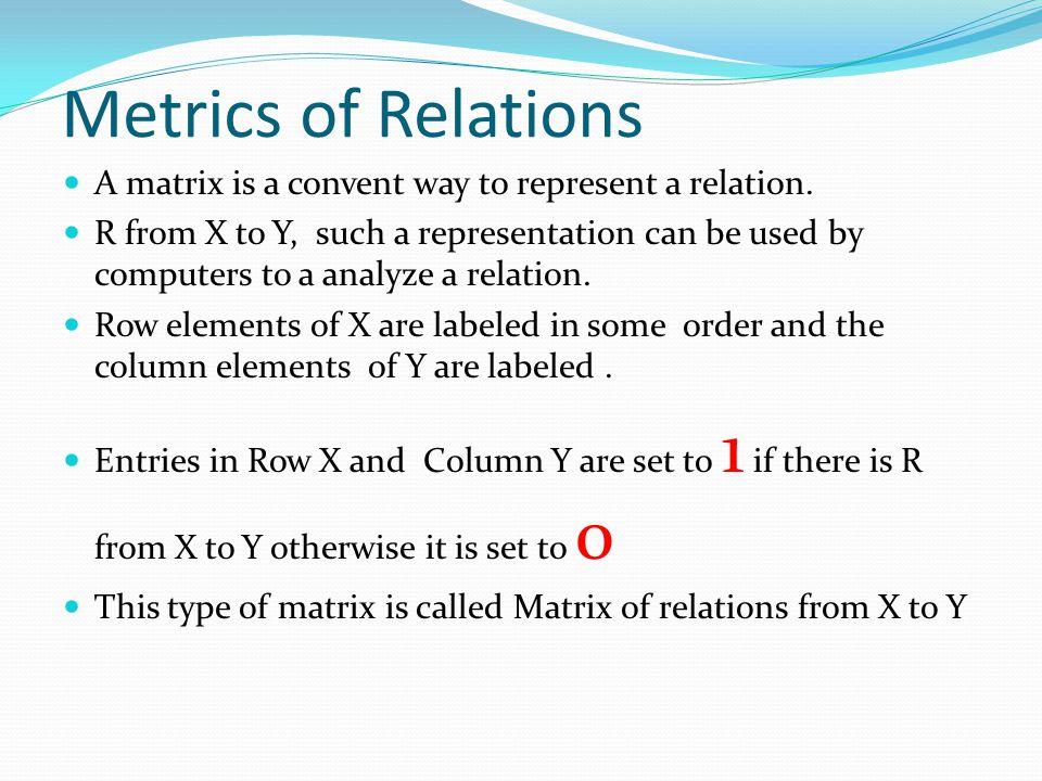 Metrics of Relations A matrix is a convent way to represent a relation.