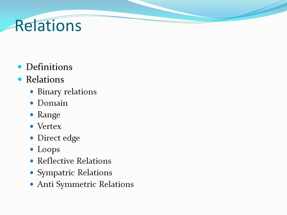 Relations Definitions Relations Binary relations Domain Range Vertex Direct edge Loops Reflective Relations Sympatric Relations Anti Symmetric Relations