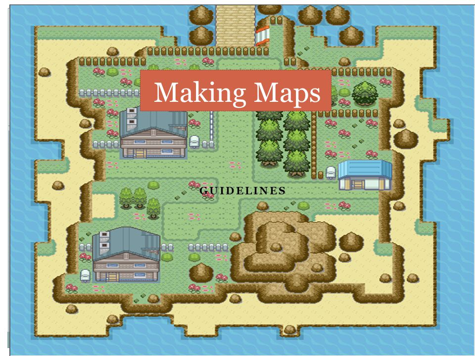 GUIDELINES Making Maps