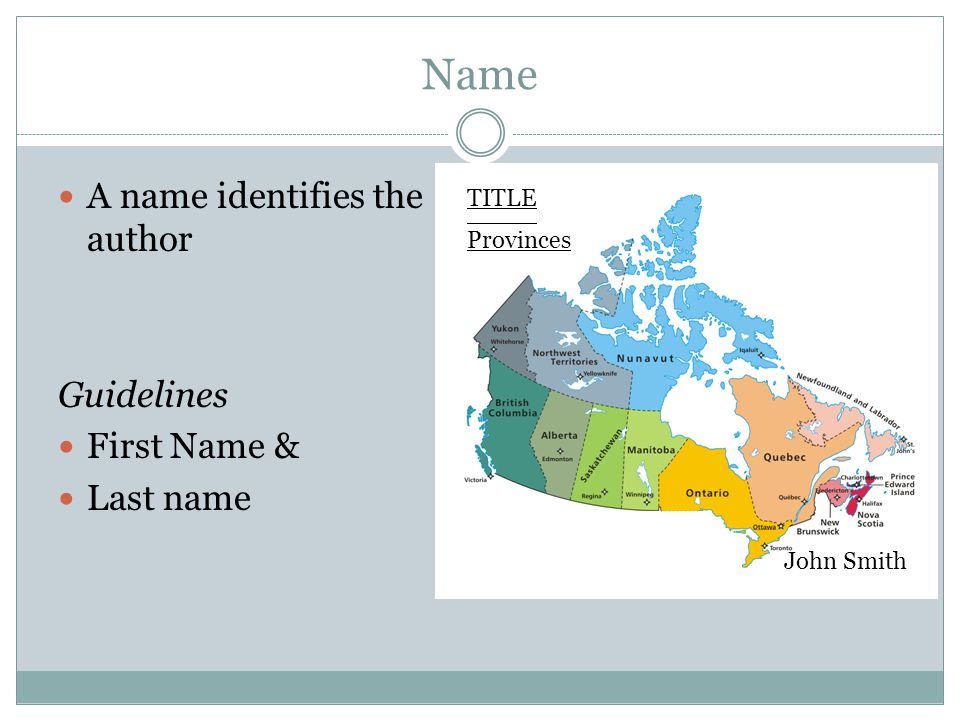 Name A name identifies the author Guidelines First Name & Last name TITLE __________ Provinces John Smith