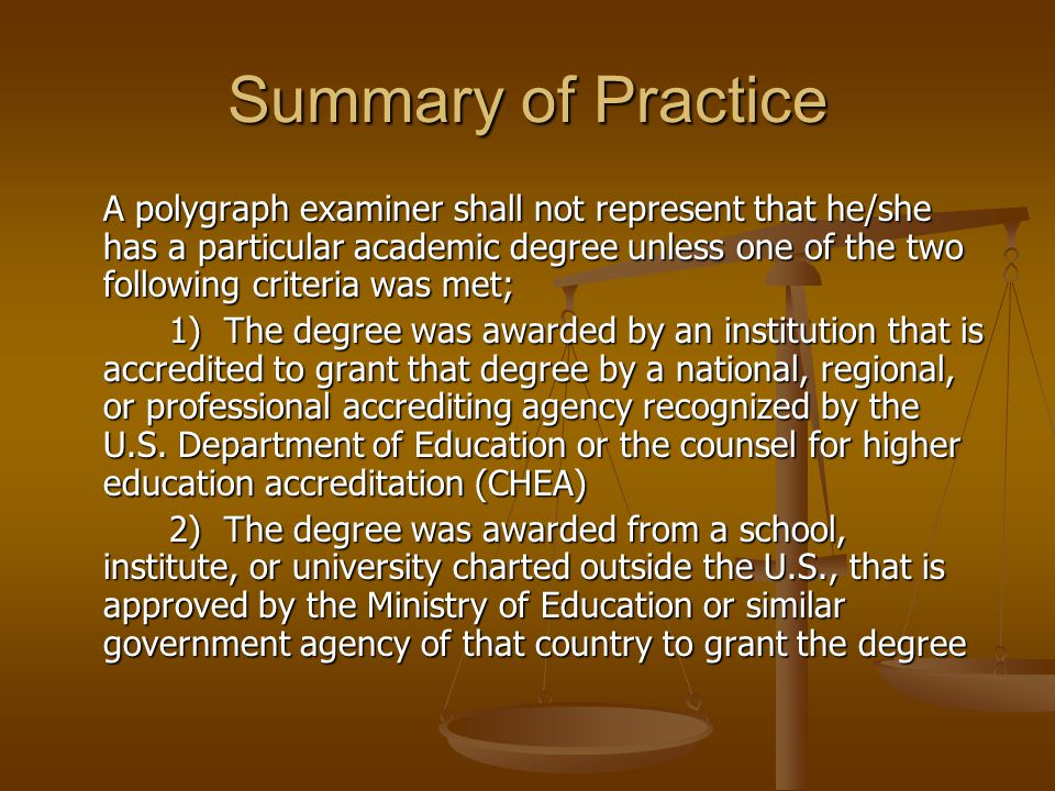 Summary of Practice A polygraph examiner shall not represent that he/she has a particular academic degree unless one of the two following criteria was