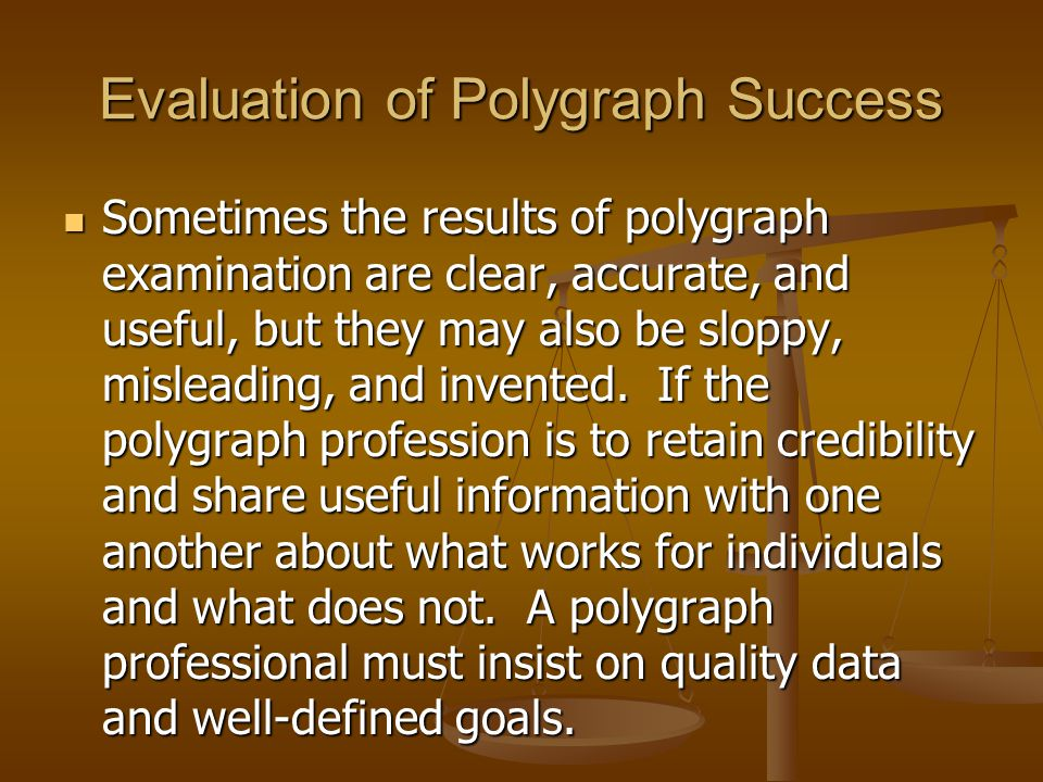 Evaluation of Polygraph Success Sometimes the results of polygraph examination are clear, accurate, and useful, but they may also be sloppy, misleadin