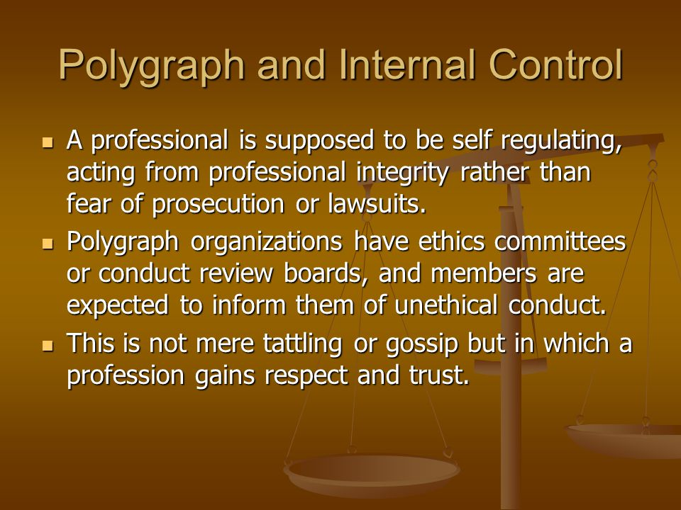 Polygraph and Internal Control A professional is supposed to be self regulating, acting from professional integrity rather than fear of prosecution or lawsuits.