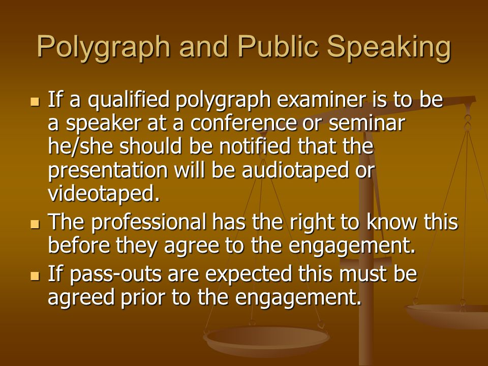 Polygraph and Public Speaking If a qualified polygraph examiner is to be a speaker at a conference or seminar he/she should be notified that the presentation will be audiotaped or videotaped.