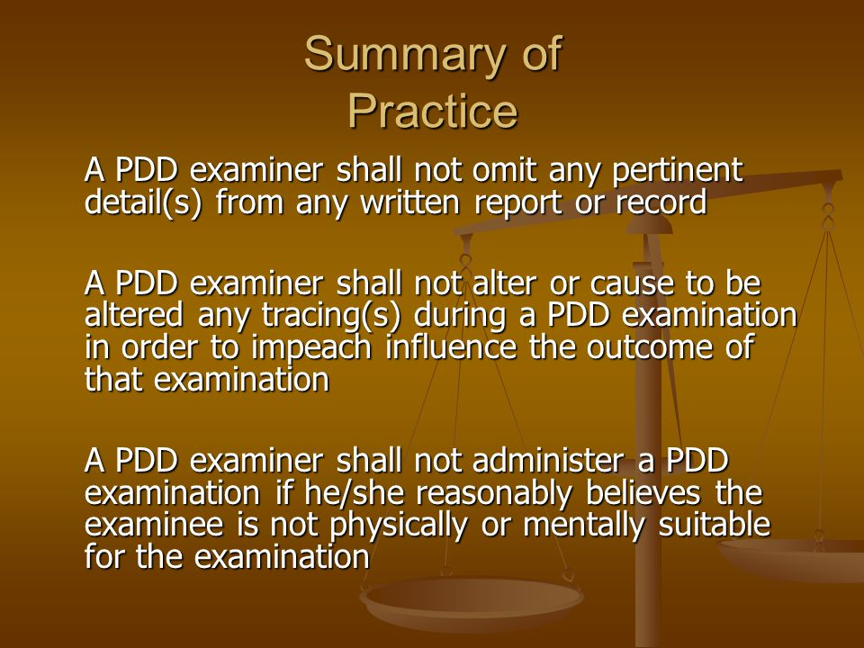 Summary of Practice A PDD examiner shall not solicit or accept fees, gratuities, or gifts which are intended or could reasonably be perceived to be intended to influence the examiners opinion Fees shall not be contingent on the results of the examination