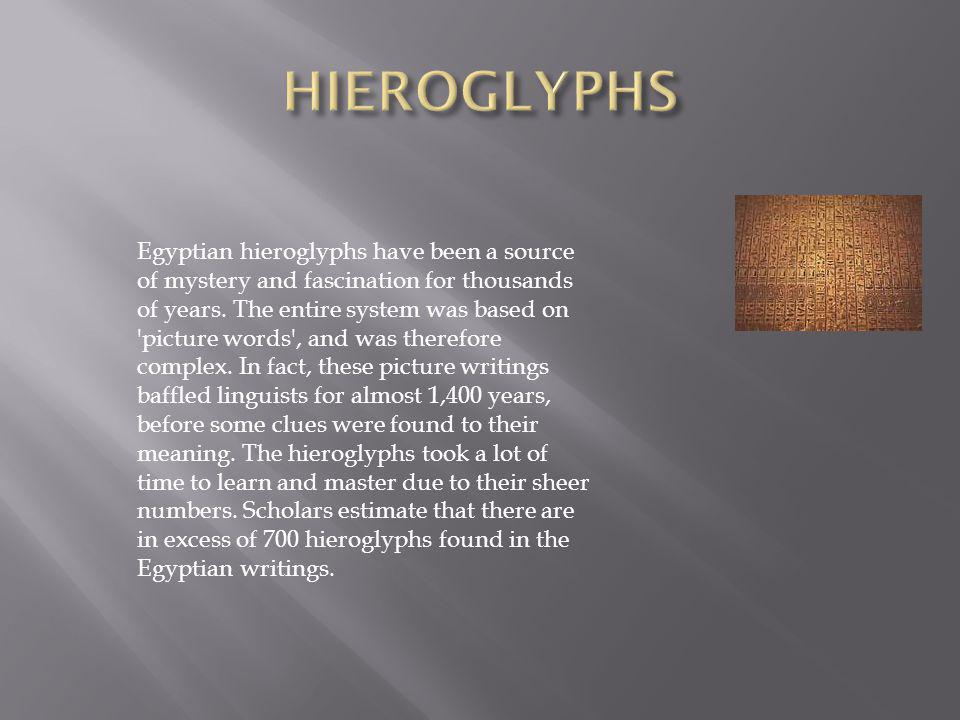 Egyptian hieroglyphs have been a source of mystery and fascination for thousands of years. The entire system was based on 'picture words', and was the