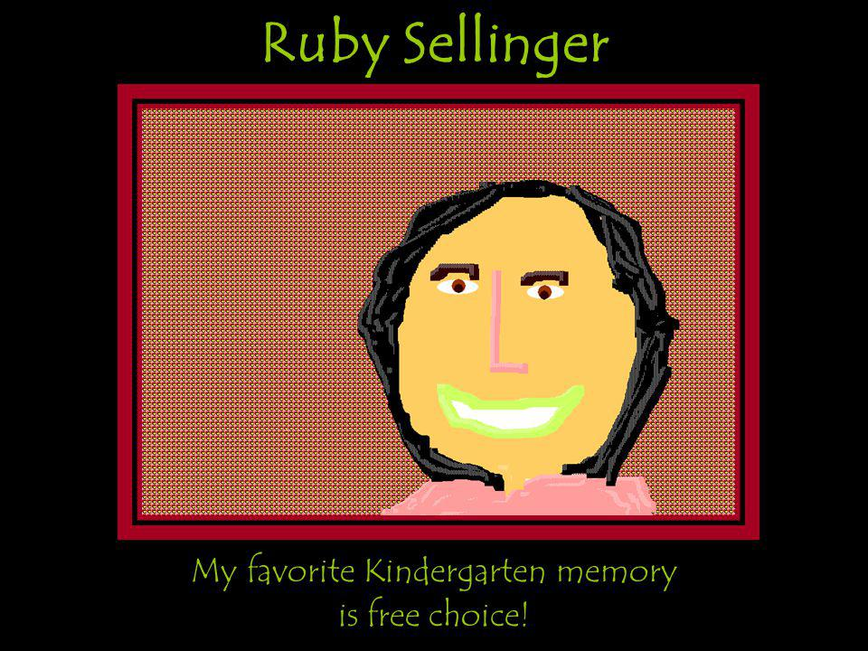 Ruby Sellinger My favorite Kindergarten memory is free choice!