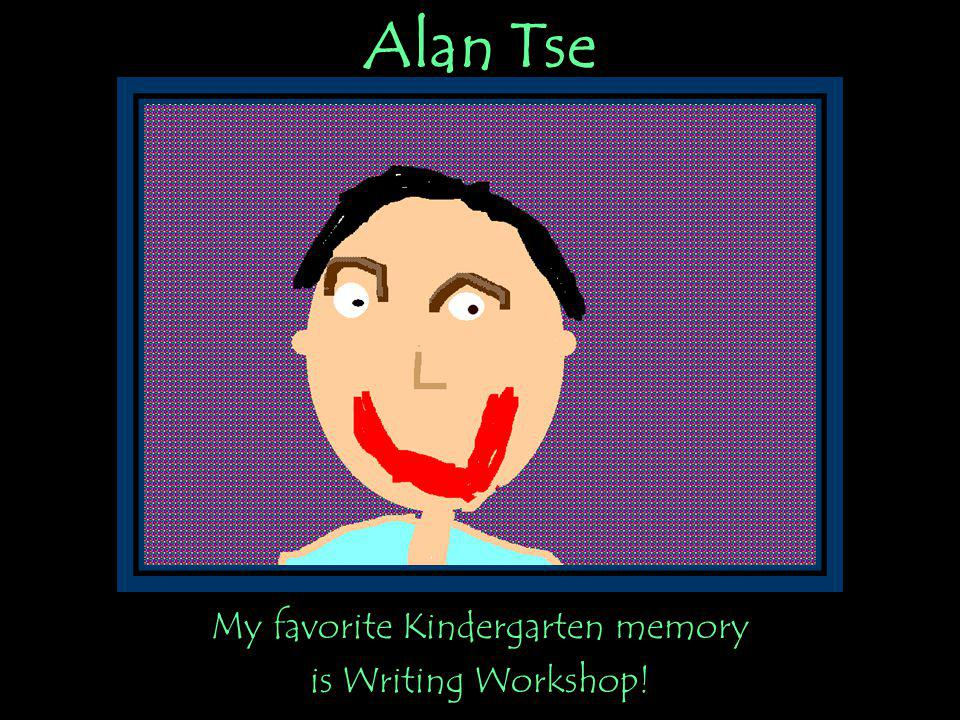 Alan Tse My favorite Kindergarten memory is Writing Workshop!