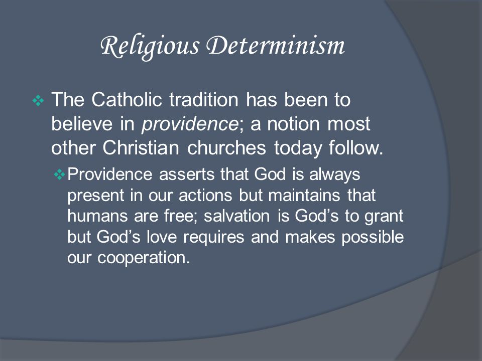 Religious Determinism The Catholic tradition has been to believe in providence; a notion most other Christian churches today follow.