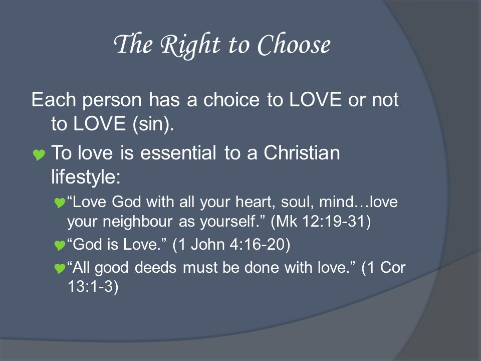 The Right to Choose Each person has a choice to LOVE or not to LOVE (sin).