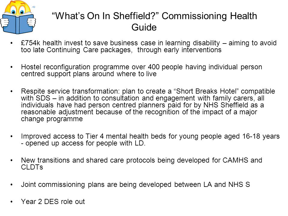 Whats On In Sheffield? Commissioning Health Guide £754k health invest to save business case in learning disability – aiming to avoid too late Continui