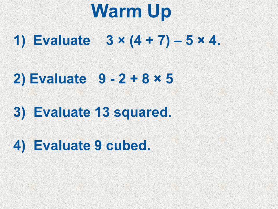 5Min 5-4 1) Evaluate 3 × (4 + 7) – 5 × 4. 2) Evaluate 9 - 2 + 8 × 5 3) Evaluate 13 squared.