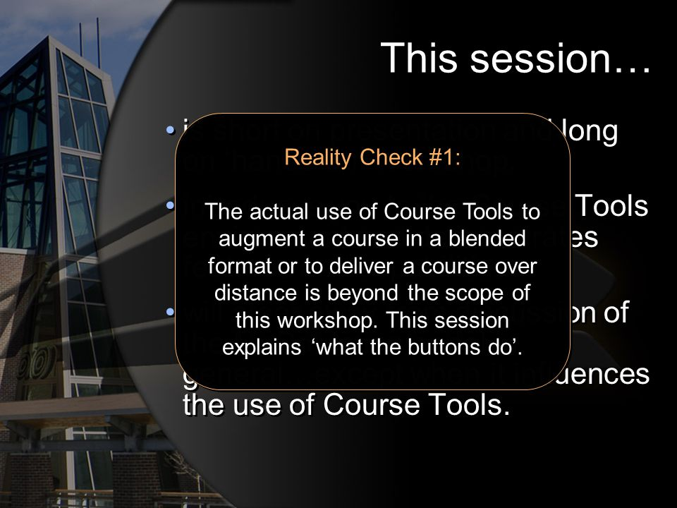 This session… is short on presentation and long on hands-on Workshop. introduces you to the Course Tools environment and demonstrates features and cap