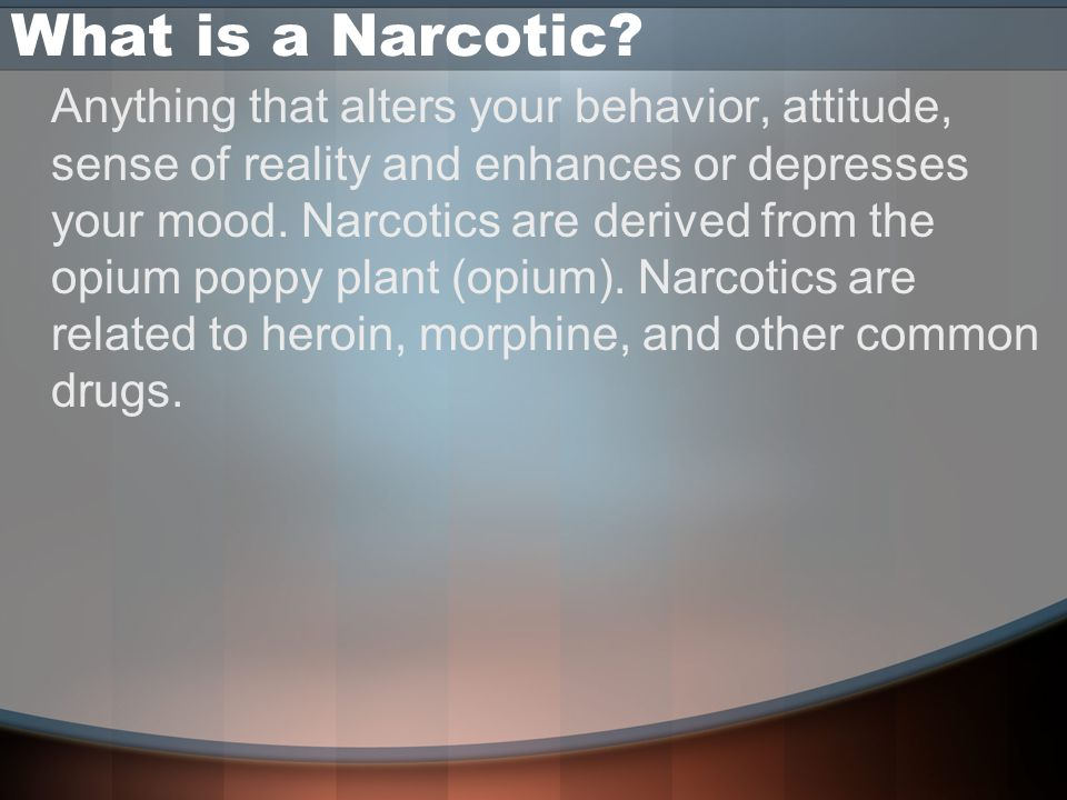 What is a Narcotic.